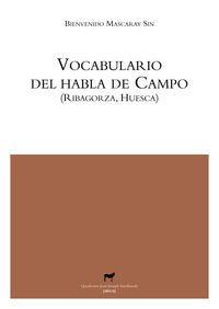 Vocabulario del habla de Campo (Ribagorza, Huesca) / Bienvenido Mascaray Sin Publicación Zaragoza : Prensas de la Universidad de Zaragoza : Xordica Editorial, 2013