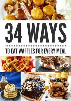 34 Ways To Eat Waffles For Every Meal