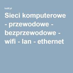 Sieci komputerowe - przewodowe - bezprzewodowe - wifi - lan - ethernet