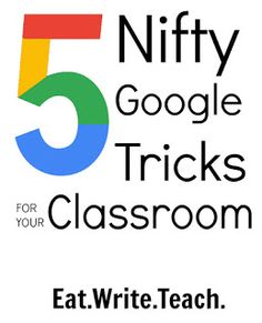 Eat. Write. Teach.: 5 Nifty Google Tricks for Your Classroom