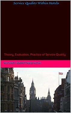 Service Quality Within Hotels: Theory, Evaluation, Practice of Service Quality by Michael Kassotakis MCIM et al., http://www.amazon.co.uk/dp/B00XP84J0G/ref=cm_sw_r_pi_dp_PbGNvb1MTXGQA