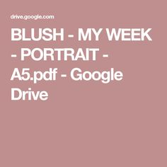 BLUSH - MY WEEK - PORTRAIT - A5.pdf - Google Drive