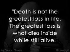 What You Allow To Die, Is The Greatest Loss Tupac Quote
