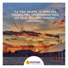 """www.elartedesabervivir.com """"La vida siempre te ofrecerá una segunda oportunidad para ser feliz, se llama mañana"""". »Anónimo«  Dinos ¿Qué harás hoy para que eso pase?"""