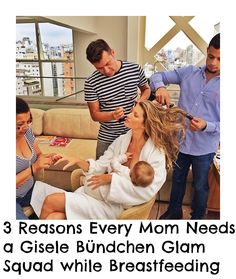 3 Reasons Every Mom Needs a Gisele Bündchen Glam Squad while #Breastfeeding