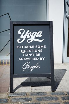 Yoga... Because some questions can't be answered by Google