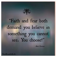You have to choose faith over fear! -> www.BobProctorTraining.com to receive FREE videos & pro membership..