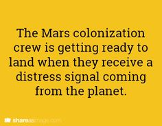 The Mars colonization crew is getting ready to land when they receive a distress signal coming from the planet.