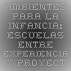 Ambientes para la infancia: escuelas entre experiencia y proyecto | Eslava Cabanellas | RELAdEI. Revista Latinoamericana de Educación Infantil