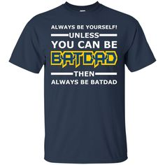 Father s Day T-shirts Unless You Can Be Bat Dad Then Always Be Bat Dad Hoodies Sweatshirts