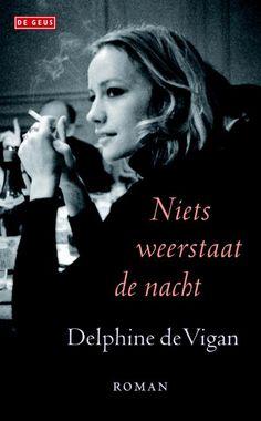 Delphine de Vigan - Niets weerstaat de nacht  Aanbevolen bij De werele draait door DWDD (over de zelfmoord van een moeder). Wat een schitterend ontroerend  boek