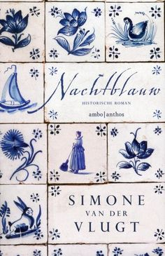 Simone van der Vlugt historical novel thriller about love death delft blue city delft dutch golden age voc vermeer city of delft porcelain and death out in uk usa in august 2016 in english adaption of the dutch (boek) book nacht blauw