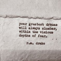 """""""Your greatest dreams will always slumber within the vicious depths of fear."""" (R.M. Drake)"""