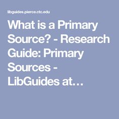 What is a Primary Source? - Research Guide: Primary Sources - LibGuides at…