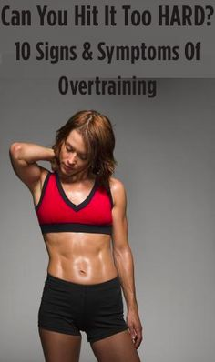 Can You Hit It Too HARD? 10 Signs & Symptoms Of Overtraining