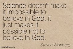 Science doesn't make it impossible to believe in God, it just makes it possible not to believe in God. Steven Weinberg, Believe In God, So True, Author, Science, Math Equations, Thoughts, Words, Quotes