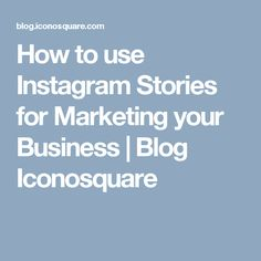 How to use Instagram Stories for Marketing your Business   Blog Iconosquare