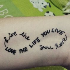 Live the life you love. Love the life you live. Love this tattoo♥