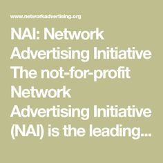 NAI: Network Advertising Initiative The not-for-profit Network Advertising Initiative (NAI) is the leading self-regulatory association dedicated to responsible data collection and its use for digital advertising Advertising Space, Online Advertising, Annual Review, Code Of Conduct, Self Regulation, Data Collection, New Technology, No Response, Digital