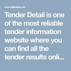 Tender Detail is one of the most reliable tender information website where you can find all the tender results online at place. Right from domestic tenders to international tenders, we provide all tender information available to the suppliers and general public.