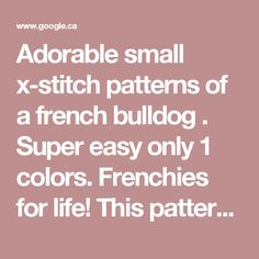 Adorable small x-stitch patterns of a french bulldog . Super easy only 1 colors. Frenchies for life! This pattern fits on a 9 inch hoop and works u… Small Cross Stitch, Cross Stitch Animals, Cross Stitch Silhouette, French Bulldogs, Super Easy, Cross Stitch Patterns, Colorful Backgrounds, Hoop, Colors
