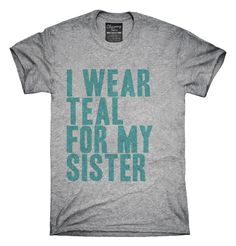 I Wear Teal For My Sister Awareness Support T-shirts, Hoodies,