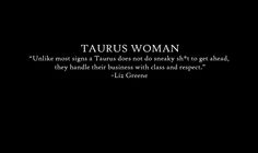 Taurus woman  Unlike most signs a Taurus does not do sneaky shit to get ahead. they handle their business with class and respect! #taurus #lizgreene