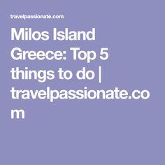 Milos Island Greece: Top 5 things to do | travelpassionate.com