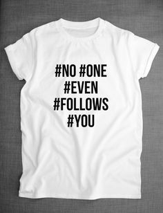 Hash Tag Shirt - No One Even Follows You Hash Tag T-Shirt by ResilienceStreetwear on Etsy https://www.etsy.com/listing/223473184/hash-tag-shirt-no-one-even-follows-you