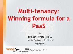 Multi-tenancy: Winning formula for a PaaS<br />by<br />Srinath Perera, Ph.D. <br />Senior Software Architect <br />WSO2 In...