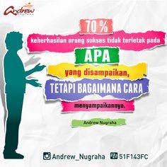 70%  keberhasilan orang sukses tidak terletak pada  APA  yang disampaikan,  TETAPI BAGAIMANA CARA  menyampaikannya.  _Andrew Nugraha_...
