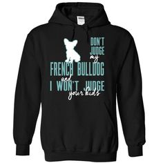 Dont Judge My french bulldog  and I Wont Judge Your Kids T-Shirts, Hoodies (39$ ==► Shopping Now to order this Shirt!)