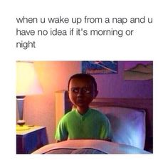 So me after a nap lol