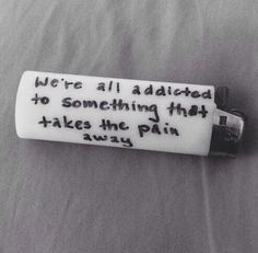 Were all addicted to something for that escape