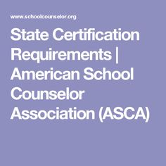 State Certification Requirements | American School Counselor Association (ASCA)
