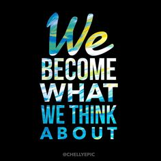 We become what we think. Think big!   @chellyepic