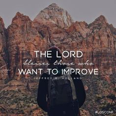 Elder Holland - The Lord blesses those who want to improve - April 2016 General Conference Gospel Quotes, Mormon Quotes, Lds Mormon, Wisdom Quotes, Life Quotes, Repentance Quotes, Quotes Quotes, Happiness Quotes, Leadership Quotes