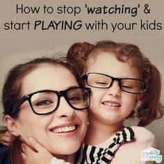 How to stop 'watching' and really 'play' with our kids!
