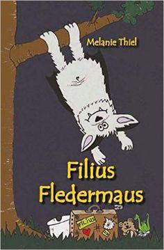 Filius Fledermaus - DAS Fledermausbuch - Halloween - Fledermaus, Fledermausstation, Sauerland, Vampir, Außenseiter: Amazon.de: Melanie Thiel: Bücher