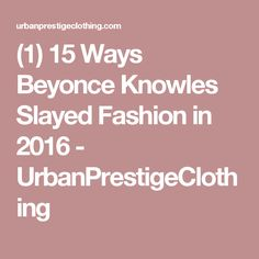 (1) 15 Ways Beyonce Knowles Slayed Fashion in 2016 - UrbanPrestigeClothing