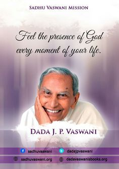 Feel the presence of God every moment of your life. - Dada J.P. Vaswani