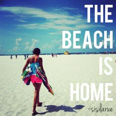 THE BEACH IS HOME-Sisilarue   Florida Summer of 2013 to come.   #Summer #words #Quotes