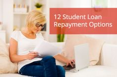 12 Student Loan Options to Help at Repayment Time