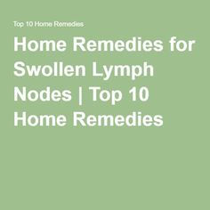 Home Remedies for Swollen Lymph Nodes | Top 10 Home Remedies