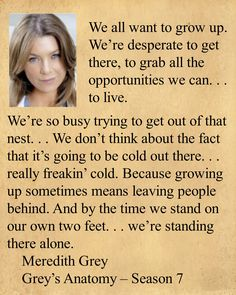 As always, true words from Grey's Greys Anatomy, Grey Anatomy Quotes, Tv Quotes, Movie Quotes, Life Quotes, Meredith Grey Quotes, Growing Up Quotes, Dark And Twisty, Senior Quotes