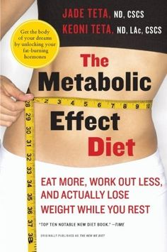 The #Metabolic Effect #Diet: Eat More, Work Out Less, and Actually Lose #Weight While You Rest by Jade Teta, $12.23