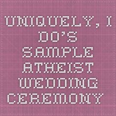 Uniquely, I Do's sample atheist wedding ceremony.