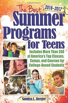 The Best Summer Programs for Teens: America's Top Classes, Camps, and Courses for College-Bound Students: Sandra Berger: 9781618214645: Amazon.com: Books