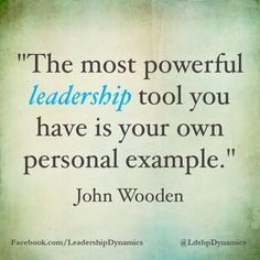 i love this quote. even if you are 100% uninterested in being a leader, like me, you are always leading by example.