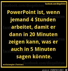 powerpoint is working 4 hours to show in 20 minutes what could have been sayed within 5 minutes Really Funny, Funny Cute, Hilarious, Funny Pins, Funny Memes, German Quotes, Susa, Good Jokes, True Words